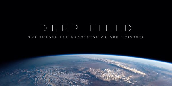 """Deep Field: The Impossible Magnitude of our Universe"" OUT NOW"